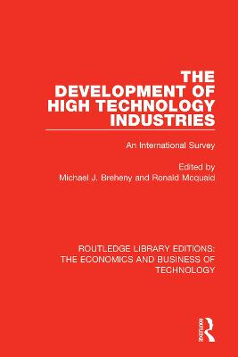 The The Development of High Technology Industries: An International Survey by Michael J Breheny