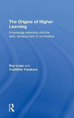 The Origins of Higher Learning by Roy Lowe