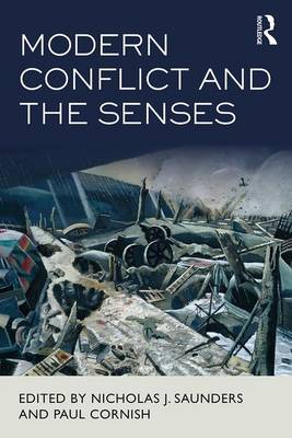 Modern Conflict and the Senses by Nicholas J. Saunders