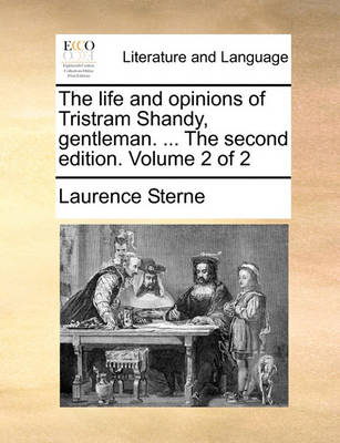The Life and Opinions of Tristram Shandy, Gentleman. ... the Second Edition. Volume 2 of 2 by Laurence Sterne