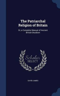 Patriarchal Religion of Britain by Dr. David James