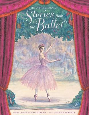 The Orchard Book of Stories from the Ballet by Geraldine McCaughrean