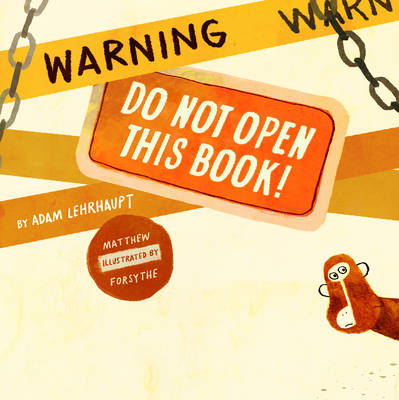 Warning: Do Not Open This Book! by Adam Lehrhaupt
