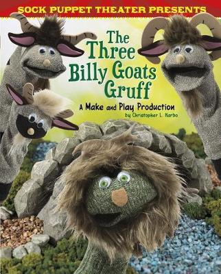 Sock Puppet Theater Presents the Three Billy Goats Gruff by Christopher L. Harbo