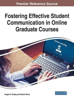 Fostering Effective Student Communication in Online Graduate Courses by Abigail G. Scheg