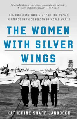 The Women with Silver Wings: The Inspiring True Story of the Women Airforce Service Pilots of World War II  book