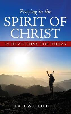 Praying in the Spirit of Christ by Paul W Chilcote