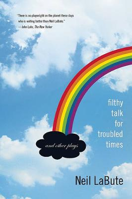 Filthy Talk for Troubled Times by Neil LaBute