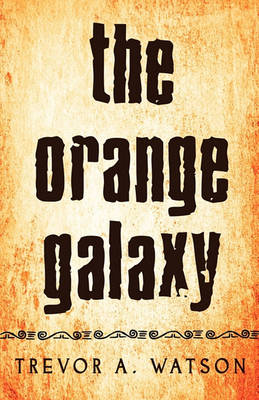 The Orange Galaxy by Trevor A Watson
