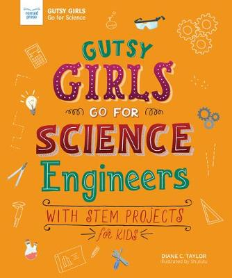 Gutsy Girls Go for Science - Engineers: With Stem Projects for Kids by Diane Taylor