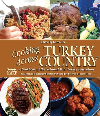Cooking Across Turkey Country: More Than 200 of Our Favorite Recipes, from Quick Hors d'Oeuvres to Fabulous Feasts by Karen Lee