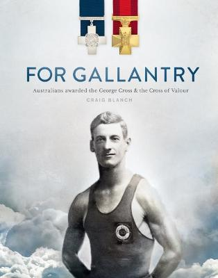 For Gallantry: Australians awarded the George Cross & the Cross of Valour book