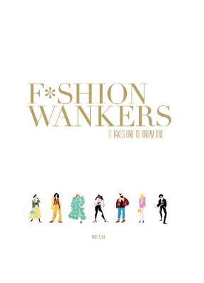 Fashion Wankers: It Takes One to Know One by Marcus Jaye