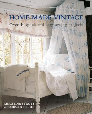 Home-Made Vintage: Over 40 Quick and Easy Sewing Projects by Christina Strutt