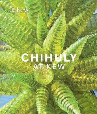 Chihuly at Kew: Reflections on nature by Dale Chihuly