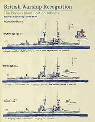 British Warship Recognition: The Perkins Identification Albums Capital Ships 1895-1939 Volume I by Richard Perkins