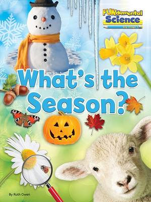 Fundamental Science Key Stage 1: What's the Season? by Ruth Owen