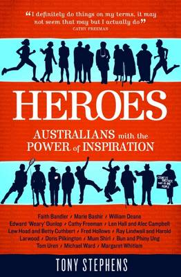 Heroes: Meeting Inspirational Australians by Tony Stephens