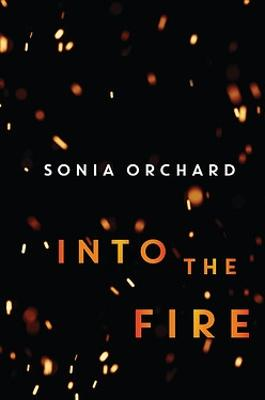 Into the Fire by Sonia Orchard