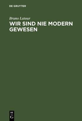 Wir Sind Nie Modern Gewesen Versuch Einer Symmetrischen Anthropologie by Bruno Latour