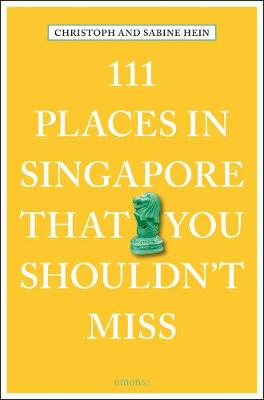 111 Places in Singapore That You Shouldn't Miss by C. Hein