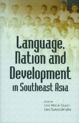 Language, Nation and Development in Southeast Asia by Lee Hock Guan
