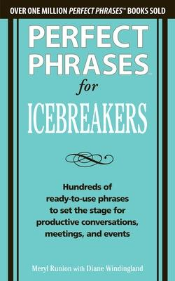 Perfect Phrases for Icebreakers: Hundreds of Ready-to-Use Phrases to Set the Stage for Productive Conversations, Meetings, and Events by Meryl Runion