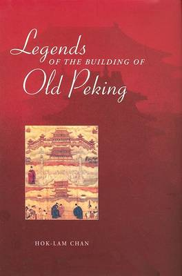 Legends of the Building of Old Peking by Hok-lam Chan