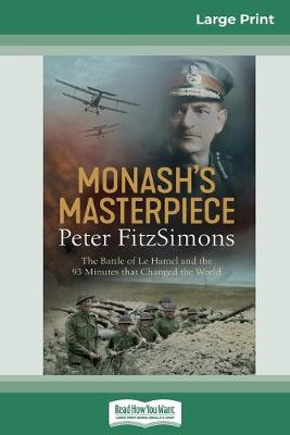 Monash's Masterpiece: The battle of Le Hamel and the 93 minutes that changed the world (16pt Large Print Edition) by Peter FitzSimons