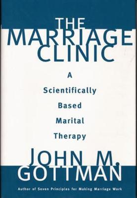 Marriage Clinic by John M. Gottman