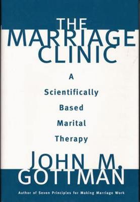 The Marriage Clinic by John M. Gottman