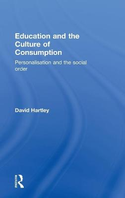 Education and the Culture of Consumption by David Hartley