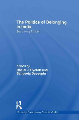 The Politics of Belonging in India by Daniel J Rycroft