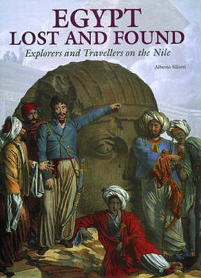 Egypt Lost and Found: Explorers and T by Alberto Siliotti