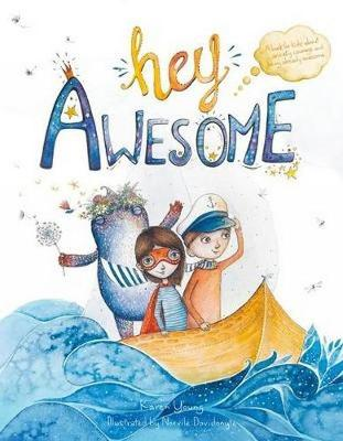 Hey Awesome: A Book About Anxiety, Courage, and Being Already Awesome book