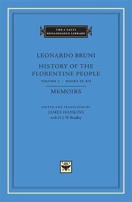 Leonardo Bruni: History of the Florentine People: v. 3: Books IX XII Memoirs by James Hankins