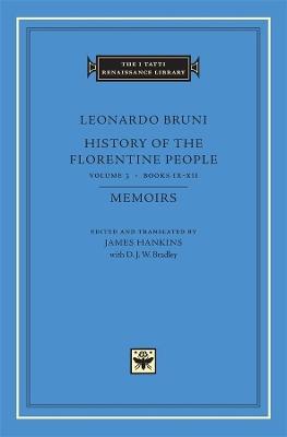 Leonardo Bruni: History of the Florentine People: v. 3: Books IX XII Memoirs by James Hankins