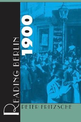 Reading Berlin 1900 by Peter Fritzsche