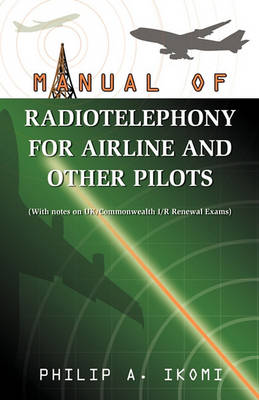 Manual of Radio Telephony for Airline and Other Pilots by Philip A Ikomi