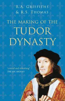 The Making of the Tudor Dynasty: Classic Histories Series book