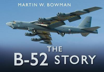 The B-52 Story by Martin W. Bowman
