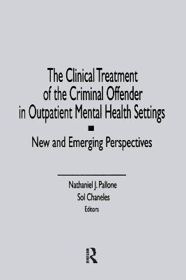 The Clinical Treatment of the Criminal Offender in Outpatient Mental Health Settings by Letitia C Pallone