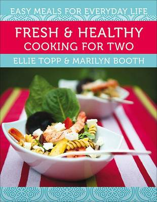 Fresh & Healthy Cooking for Two by Ellie Topp