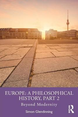 Europe: A Philosophical History, Part 2: Beyond Modernity book
