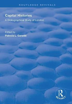 Capital Histories: A Bibliographical Study of London by Patricia L. Garside