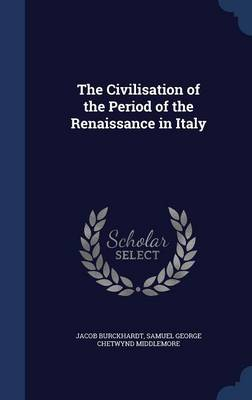 The Civilisation of the Period of the Renaissance in Italy by Jacob Burckhardt