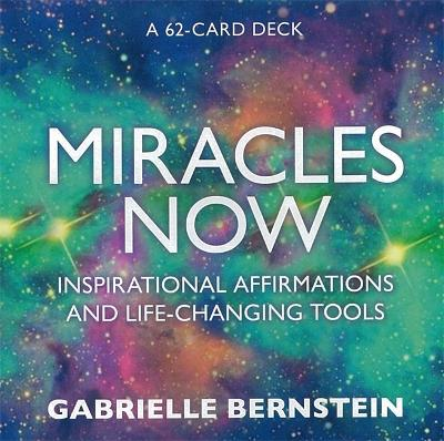 Miracles Now: Inspirational Affirmations and Life-Changing Tools by Gabrielle Bernstein