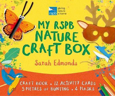 My RSPB Nature Craft Box: Make and Play by Sarah Edmonds