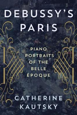 Debussy's Paris by Catherine Kautsky