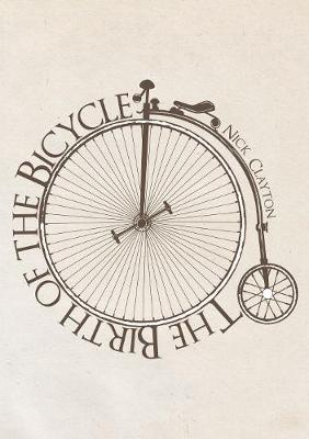 The Birth of the Bicycle by Nick Clayton